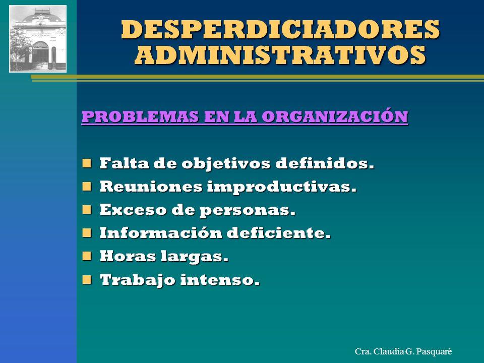 Cra. Claudia G. Pasquaré DESPERDICIADORES ADMINISTRATIVOS PROBLEMAS EN LA ORGANIZACIÓN Falta de objetivos definidos. Falta de objetivos definidos. Reu
