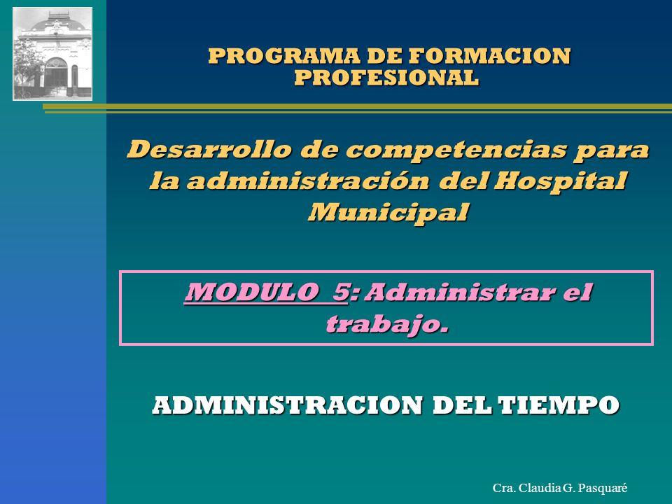 Cra. Claudia G. Pasquaré PROGRAMA DE FORMACION PROFESIONAL PROGRAMA DE FORMACION PROFESIONAL Desarrollo de competencias para la administración del Hos