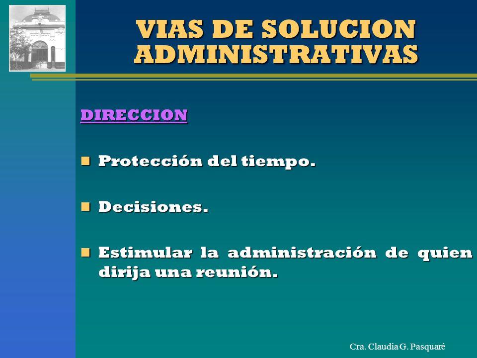 Cra. Claudia G. Pasquaré VIAS DE SOLUCION ADMINISTRATIVAS DIRECCION Protección del tiempo. Protección del tiempo. Decisiones. Decisiones. Estimular la