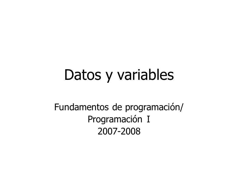 Datos y variables Fundamentos de programación/ Programación I 2007-2008