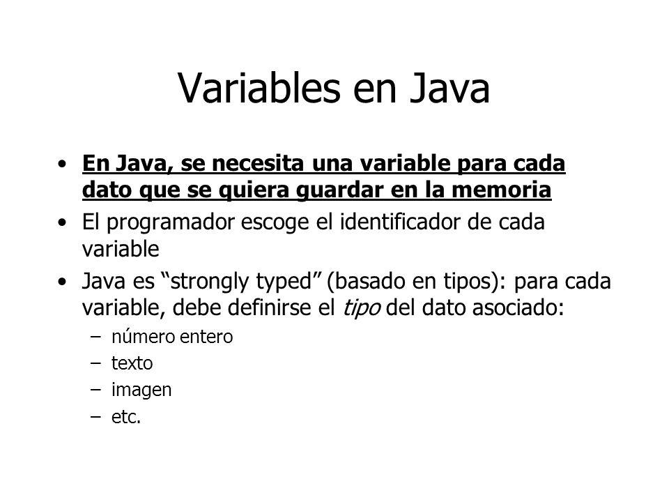 Variables en Java En Java, se necesita una variable para cada dato que se quiera guardar en la memoria El programador escoge el identificador de cada