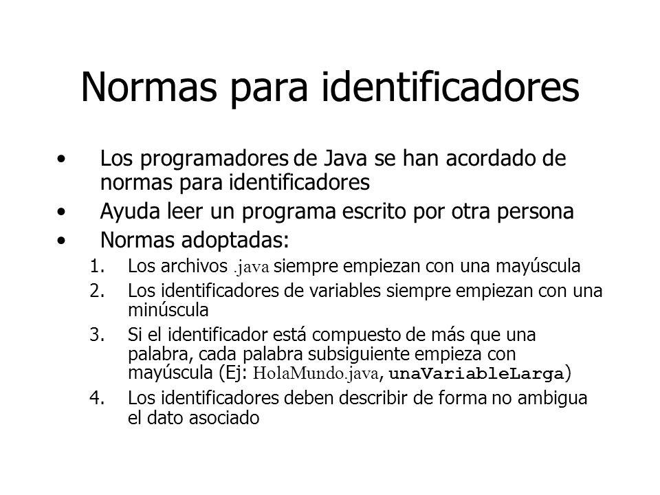 Normas para identificadores Los programadores de Java se han acordado de normas para identificadores Ayuda leer un programa escrito por otra persona N