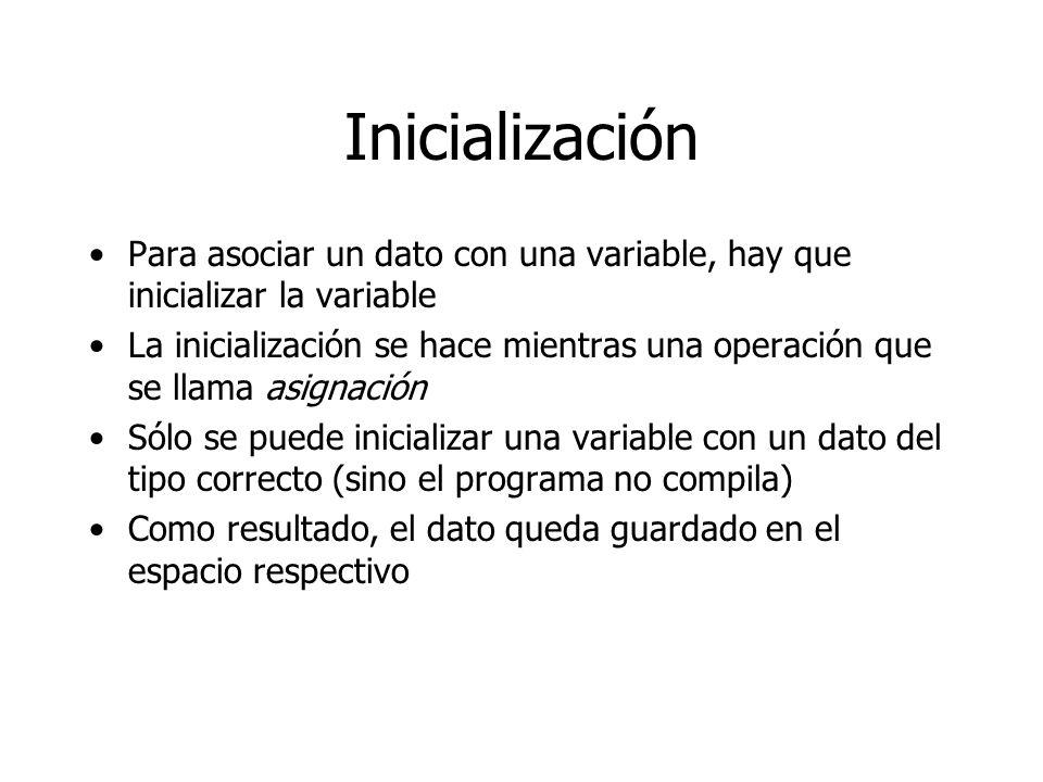 Inicialización Para asociar un dato con una variable, hay que inicializar la variable La inicialización se hace mientras una operación que se llama as