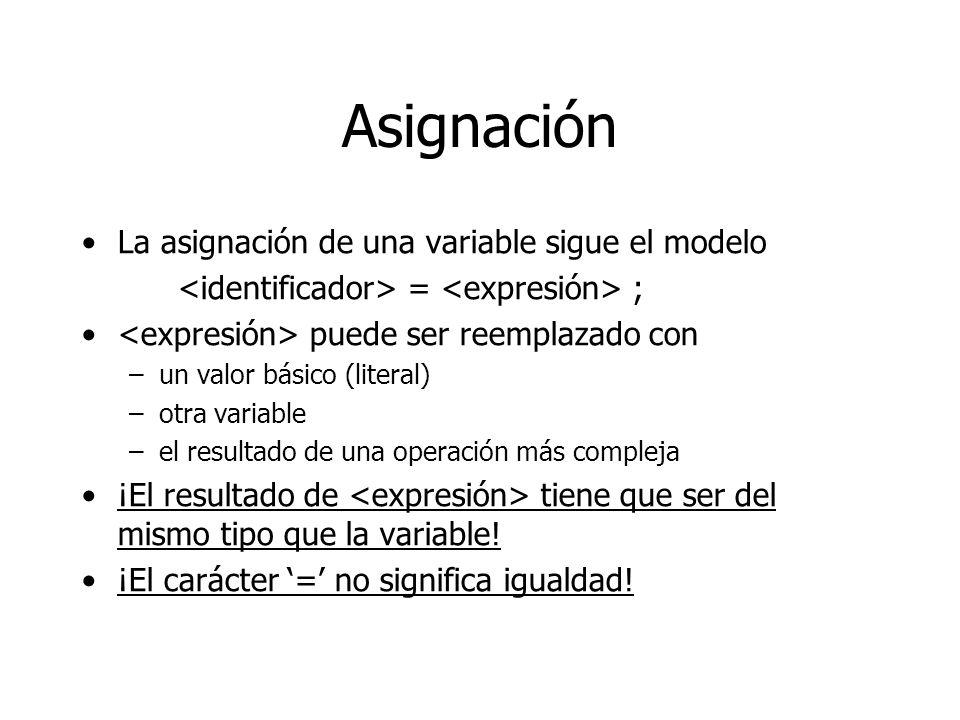 Asignación La asignación de una variable sigue el modelo = ; puede ser reemplazado con –un valor básico (literal) –otra variable –el resultado de una