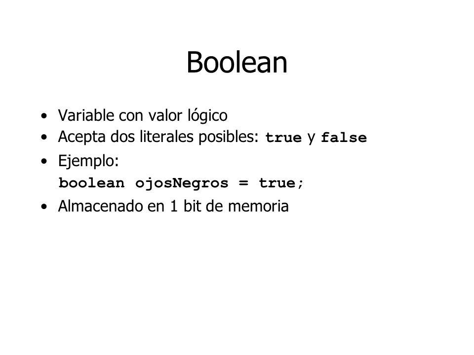 Boolean Variable con valor lógico Acepta dos literales posibles: true y false Ejemplo: boolean ojosNegros = true; Almacenado en 1 bit de memoria