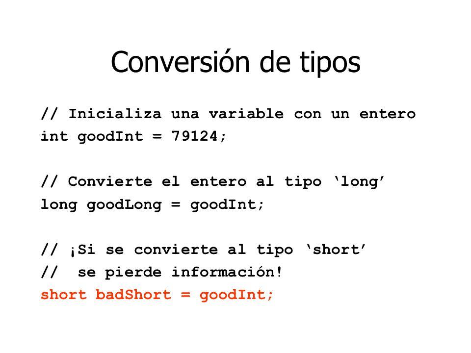Conversión de tipos // Inicializa una variable con un entero int goodInt = 79124; // Convierte el entero al tipo long long goodLong = goodInt; // ¡Si