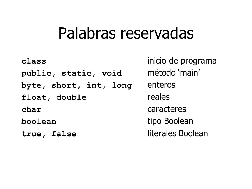Palabras reservadas class inicio de programa public, static, void método main byte, short, int, long enteros float, double reales char caracteres bool
