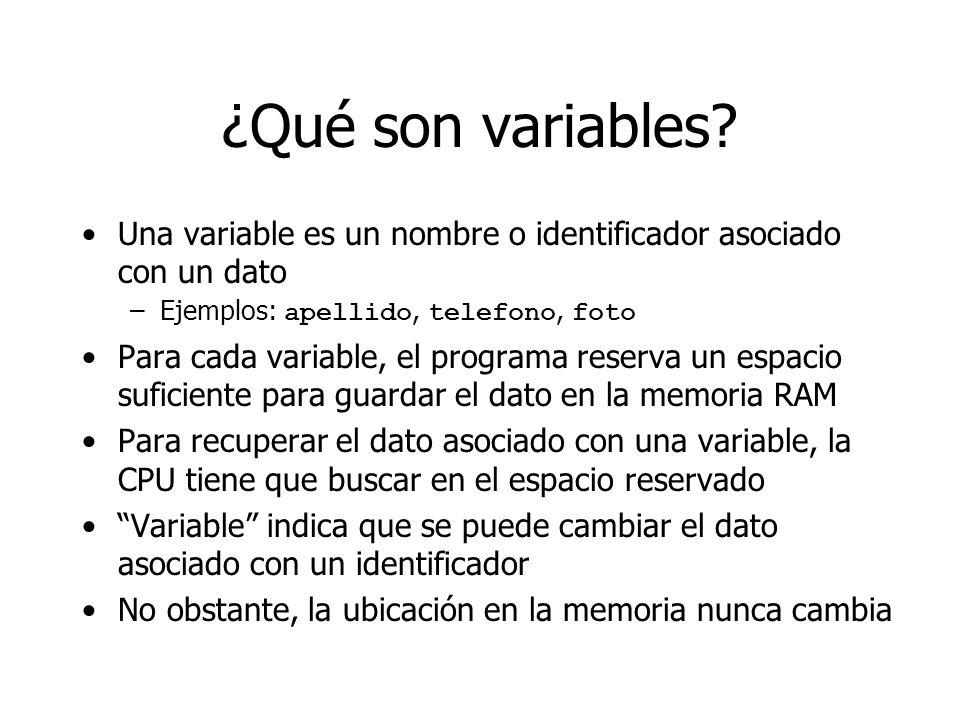 ¿Qué son variables? Una variable es un nombre o identificador asociado con un dato –Ejemplos: apellido, telefono, foto Para cada variable, el programa
