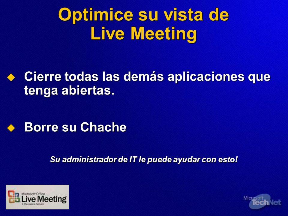 Optimice su vista de Live Meeting Cierre todas las demás aplicaciones que tenga abiertas. Cierre todas las demás aplicaciones que tenga abiertas. Borr