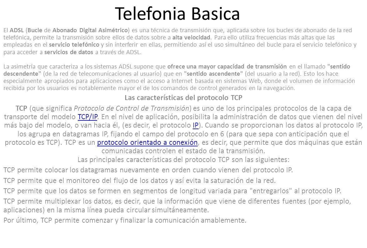 Telefonia Basica El ADSL (Bucle de Abonado Digital Asimétrico) es una técnica de transmisión que, aplicada sobre los bucles de abonado de la red telef