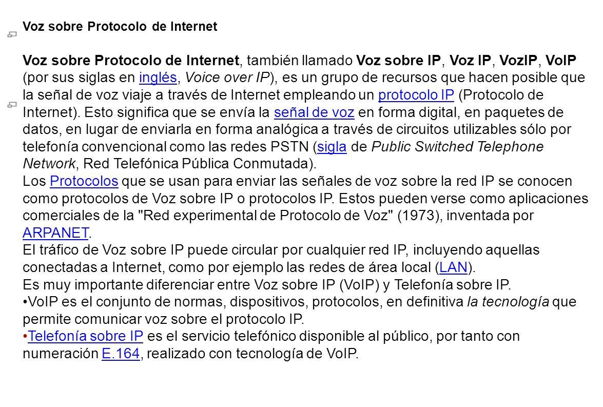 Voz sobre Protocolo de Internet Voz sobre Protocolo de Internet, también llamado Voz sobre IP, Voz IP, VozIP, VoIP (por sus siglas en inglés, Voice ov