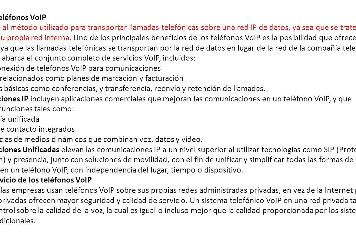 Términos de teléfonos VoIP VoIP se refiere al método utilizado para transportar llamadas telefónicas sobre una red IP de datos, ya sea que se trate de