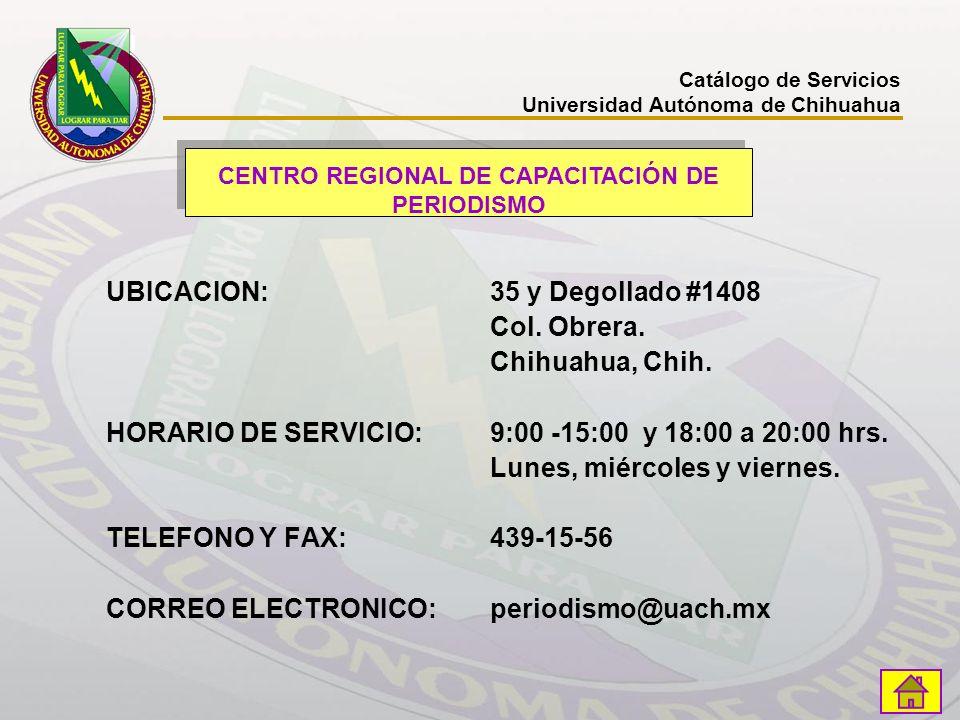 UBICACION: 35 y Degollado #1408 Col. Obrera. Chihuahua, Chih. HORARIO DE SERVICIO:9:00 -15:00 y 18:00 a 20:00 hrs. Lunes, miércoles y viernes. TELEFON