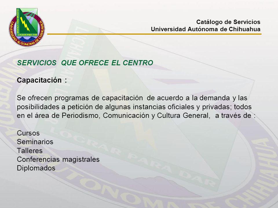 SERVICIOS QUE OFRECE EL CENTRO Capacitación : Se ofrecen programas de capacitación de acuerdo a la demanda y las posibilidades a petición de algunas i