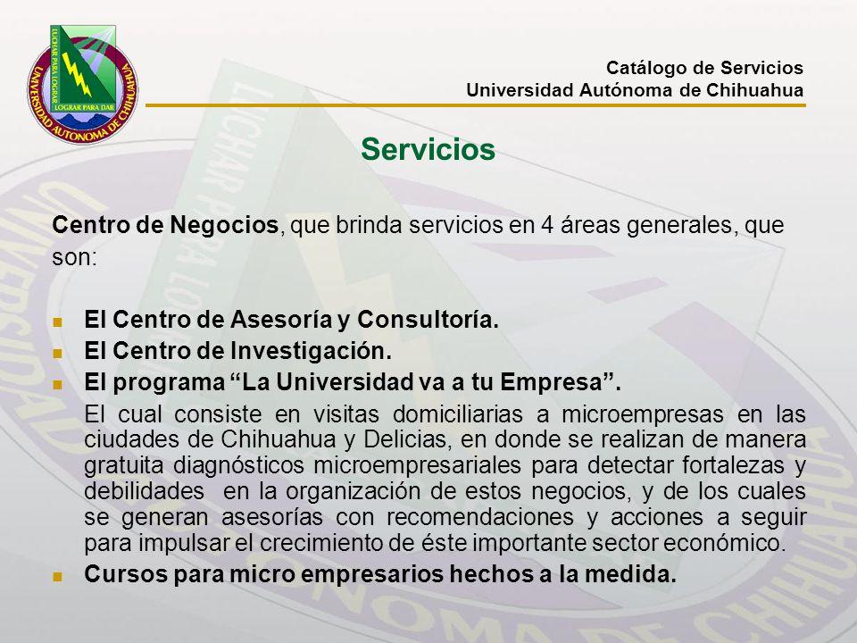 Servicios Centro de Negocios, que brinda servicios en 4 áreas generales, que son: El Centro de Asesoría y Consultoría. El Centro de Investigación. El
