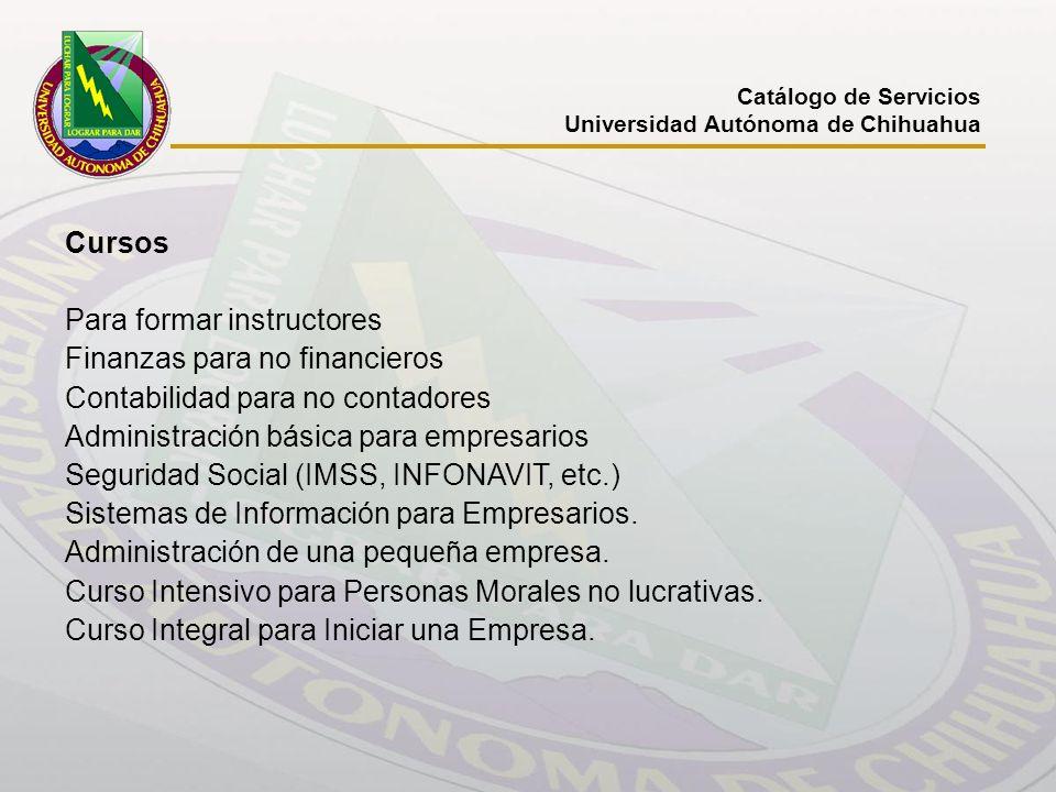 Catálogo de Servicios Universidad Autónoma de Chihuahua Cursos Para formar instructores Finanzas para no financieros Contabilidad para no contadores A