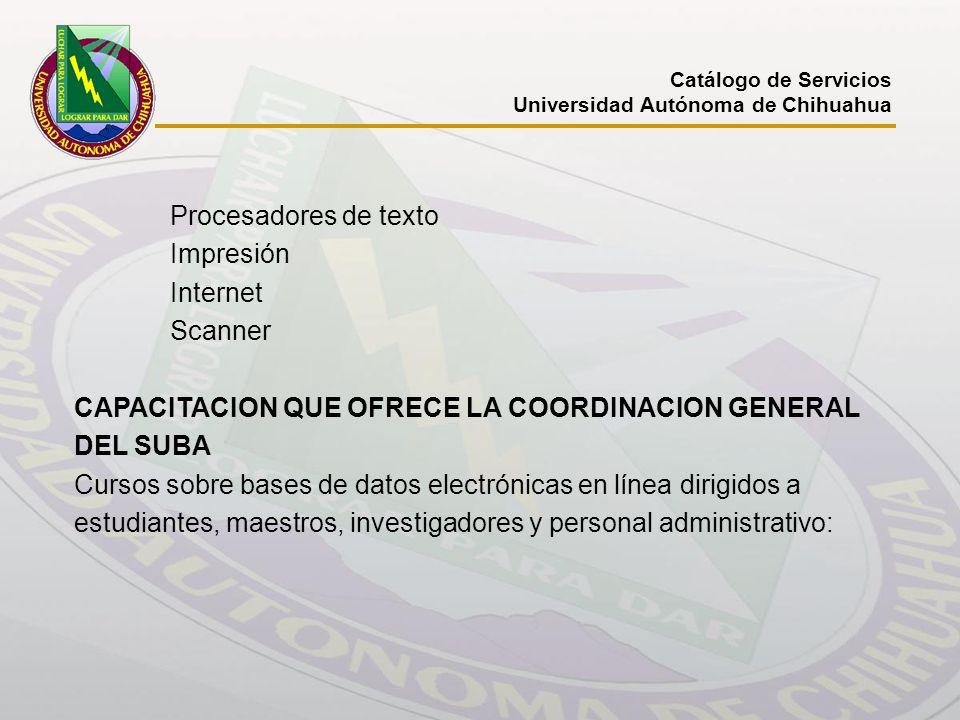 Catálogo de Servicios Universidad Autónoma de Chihuahua Procesadores de texto Impresión Internet Scanner CAPACITACION QUE OFRECE LA COORDINACION GENER