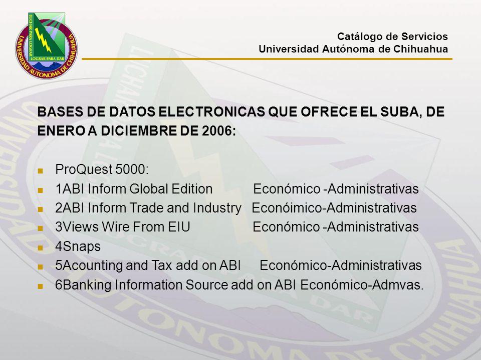 Catálogo de Servicios Universidad Autónoma de Chihuahua BASES DE DATOS ELECTRONICAS QUE OFRECE EL SUBA, DE ENERO A DICIEMBRE DE 2006: ProQuest 5000: 1