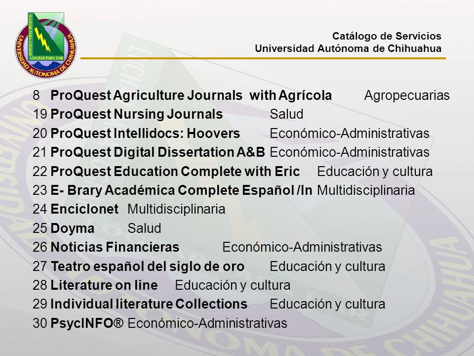 Catálogo de Servicios Universidad Autónoma de Chihuahua 8ProQuest Agriculture Journals with Agrícola Agropecuarias 19ProQuest Nursing Journals Salud 2
