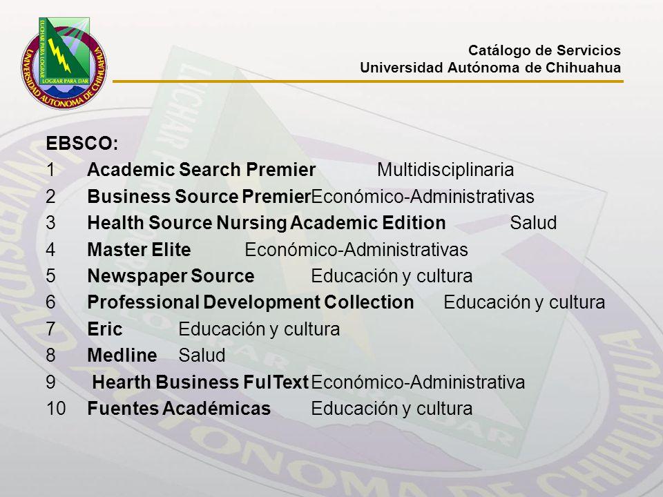 Catálogo de Servicios Universidad Autónoma de Chihuahua EBSCO: 1Academic Search PremierMultidisciplinaria 2Business Source PremierEconómico-Administra