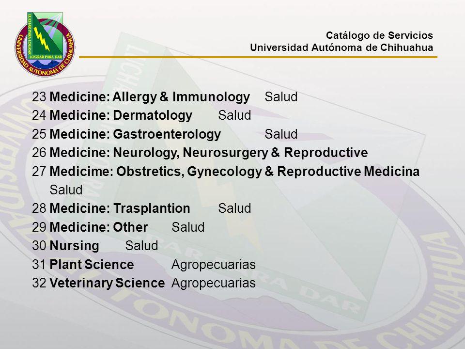 Catálogo de Servicios Universidad Autónoma de Chihuahua 23Medicine: Allergy & ImmunologySalud 24Medicine: DermatologySalud 25Medicine: Gastroenterolog
