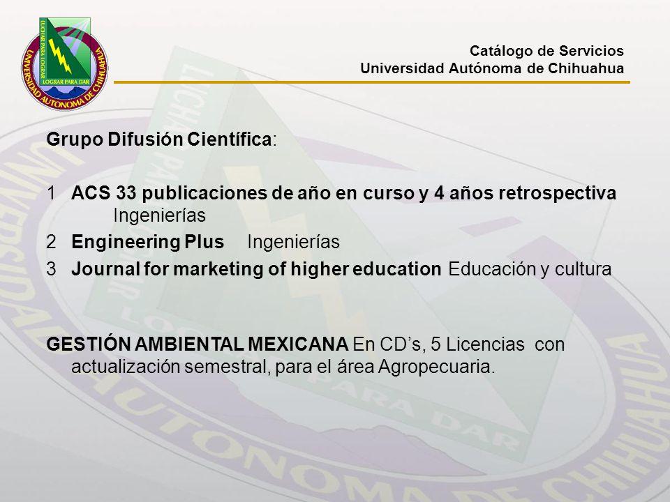 Catálogo de Servicios Universidad Autónoma de Chihuahua Grupo Difusión Científica: 1ACS 33 publicaciones de año en curso y 4 años retrospectiva Ingeni