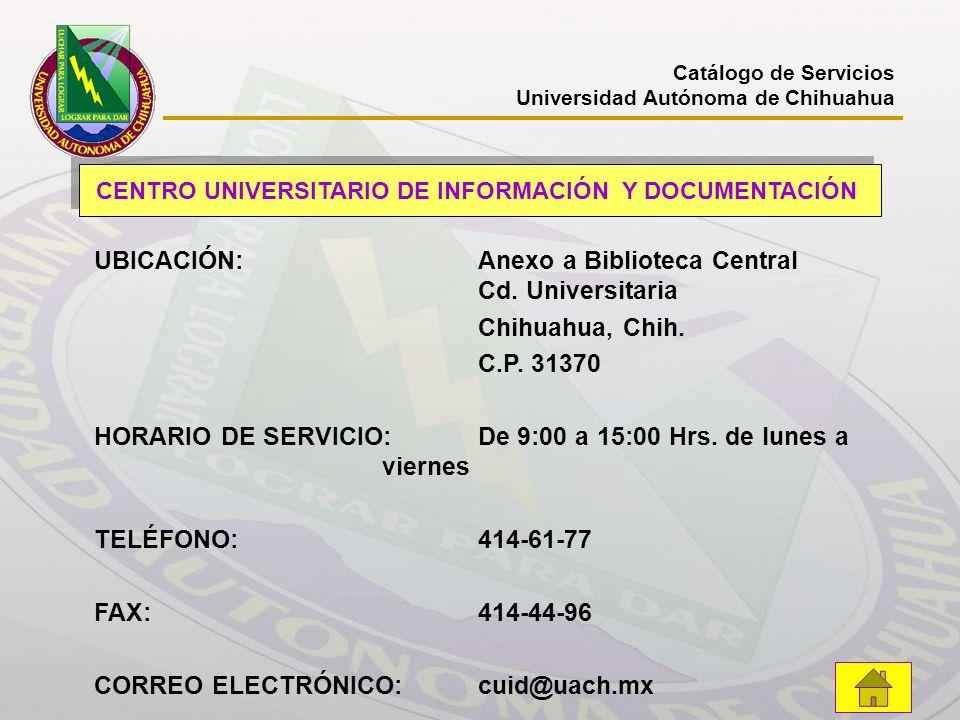 Catálogo de Servicios Universidad Autónoma de Chihuahua CENTRO UNIVERSITARIO DE INFORMACIÓN Y DOCUMENTACIÓN UBICACIÓN:Anexo a Biblioteca Central Cd. U