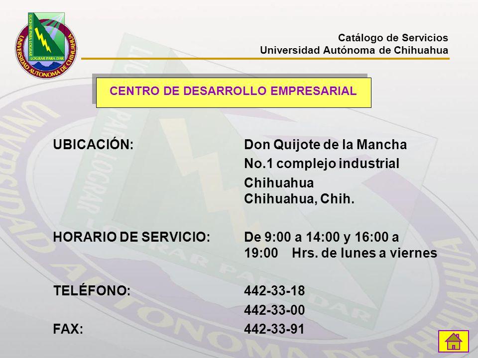 Catálogo de Servicios Universidad Autónoma de Chihuahua CENTRO DE DESARROLLO EMPRESARIAL UBICACIÓN:Don Quijote de la Mancha No.1 complejo industrial C