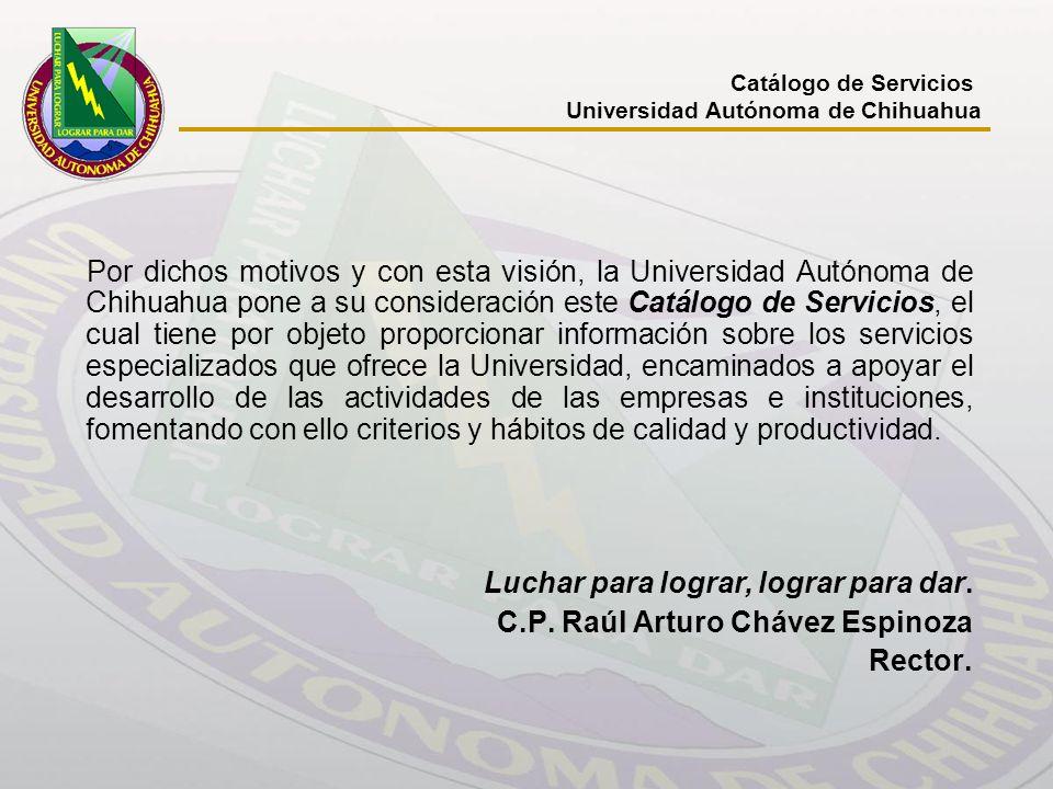 Por dichos motivos y con esta visión, la Universidad Autónoma de Chihuahua pone a su consideración este Catálogo de Servicios, el cual tiene por objet