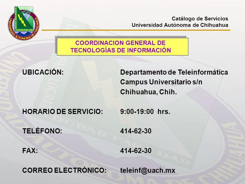 Catálogo de Servicios Universidad Autónoma de Chihuahua COORDINACION GENERAL DE TECNOLOGÍAS DE INFORMACIÓN UBICACIÓN:Departamento de Teleinformática C