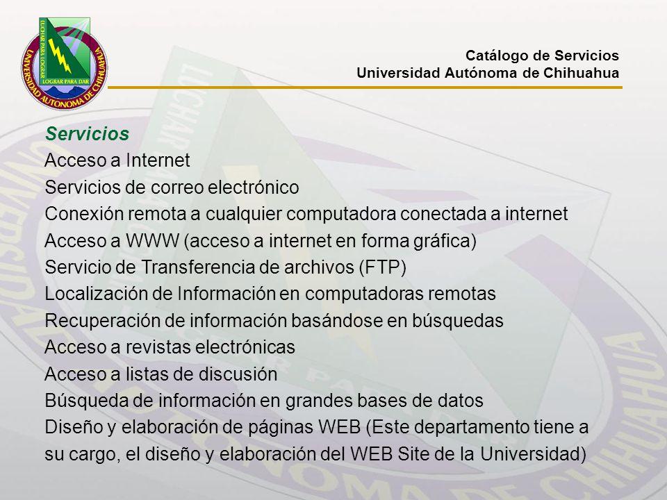 Catálogo de Servicios Universidad Autónoma de Chihuahua Servicios Acceso a Internet Servicios de correo electrónico Conexión remota a cualquier comput