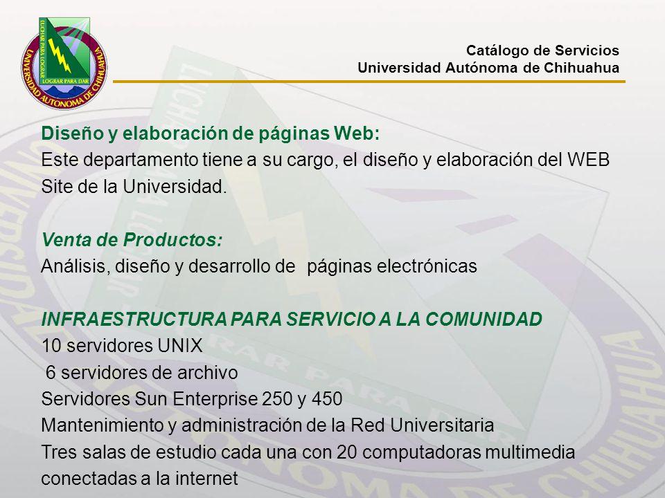 Catálogo de Servicios Universidad Autónoma de Chihuahua Diseño y elaboración de páginas Web: Este departamento tiene a su cargo, el diseño y elaboraci