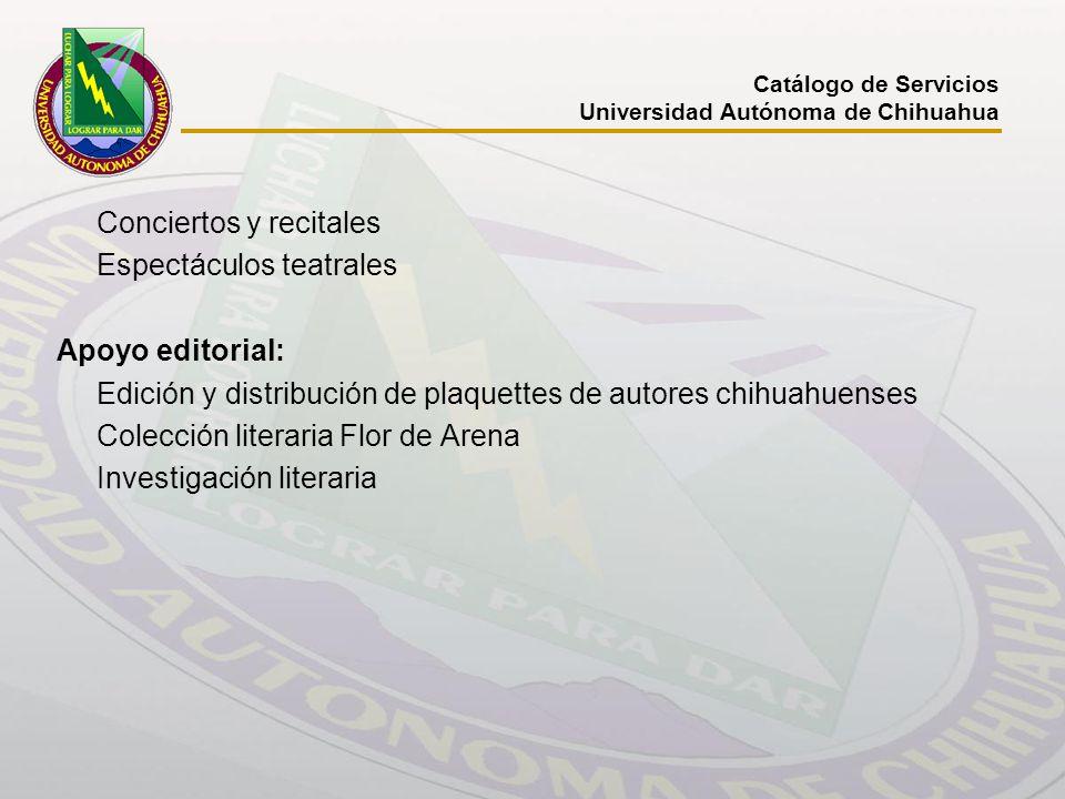 Conciertos y recitales Espectáculos teatrales Apoyo editorial: Edición y distribución de plaquettes de autores chihuahuenses Colección literaria Flor