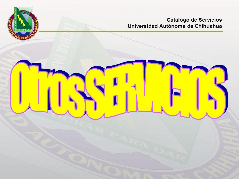 Catálogo de Servicios Universidad Autónoma de Chihuahua CENTRO DE DESARROLLO EMPRESARIAL UBICACIÓN:Don Quijote de la Mancha No.1 complejo industrial Chihuahua Chihuahua, Chih.