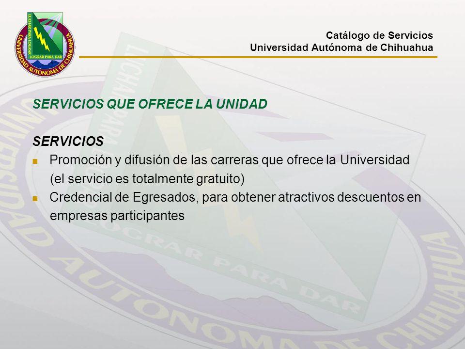 Catálogo de Servicios Universidad Autónoma de Chihuahua SERVICIOS QUE OFRECE LA UNIDAD SERVICIOS Promoción y difusión de las carreras que ofrece la Un