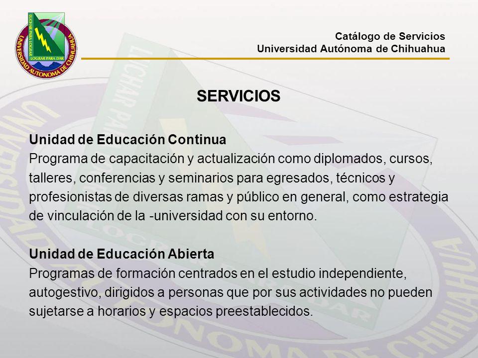 SERVICIOS Unidad de Educación Continua Programa de capacitación y actualización como diplomados, cursos, talleres, conferencias y seminarios para egre