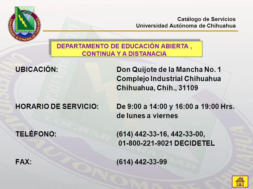 UBICACIÓN: Don Quijote de la Mancha No. 1 Complejo Industrial Chihuahua Chihuahua, Chih., 31109 HORARIO DE SERVICIO:De 9:00 a 14:00 y 16:00 a 19:00 Hr