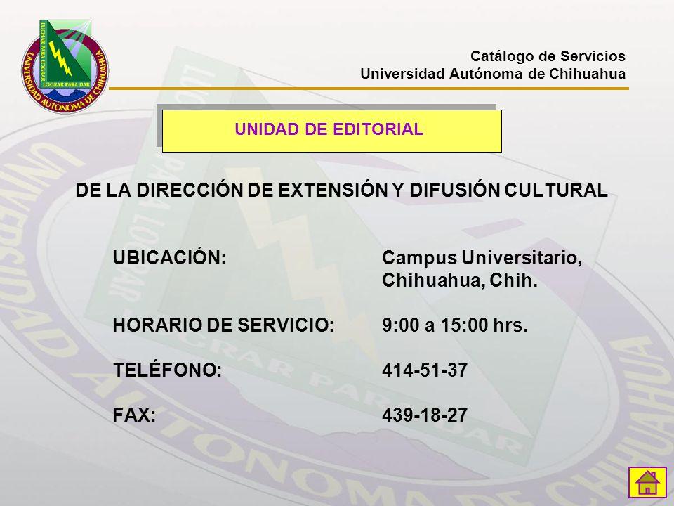 DE LA DIRECCIÓN DE EXTENSIÓN Y DIFUSIÓN CULTURAL UBICACIÓN:Campus Universitario, Chihuahua, Chih. HORARIO DE SERVICIO:9:00 a 15:00 hrs. TELÉFONO:414-5