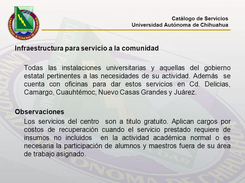 Infraestructura para servicio a la comunidad Todas las instalaciones universitarias y aquellas del gobierno estatal pertinentes a las necesidades de s