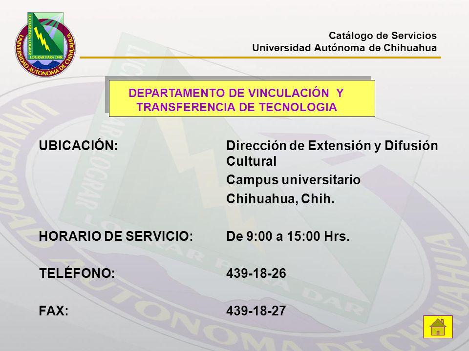 DEPARTAMENTO DE VINCULACIÓN Y TRANSFERENCIA DE TECNOLOGIA UBICACIÓN: Dirección de Extensión y Difusión Cultural Campus universitario Chihuahua, Chih.