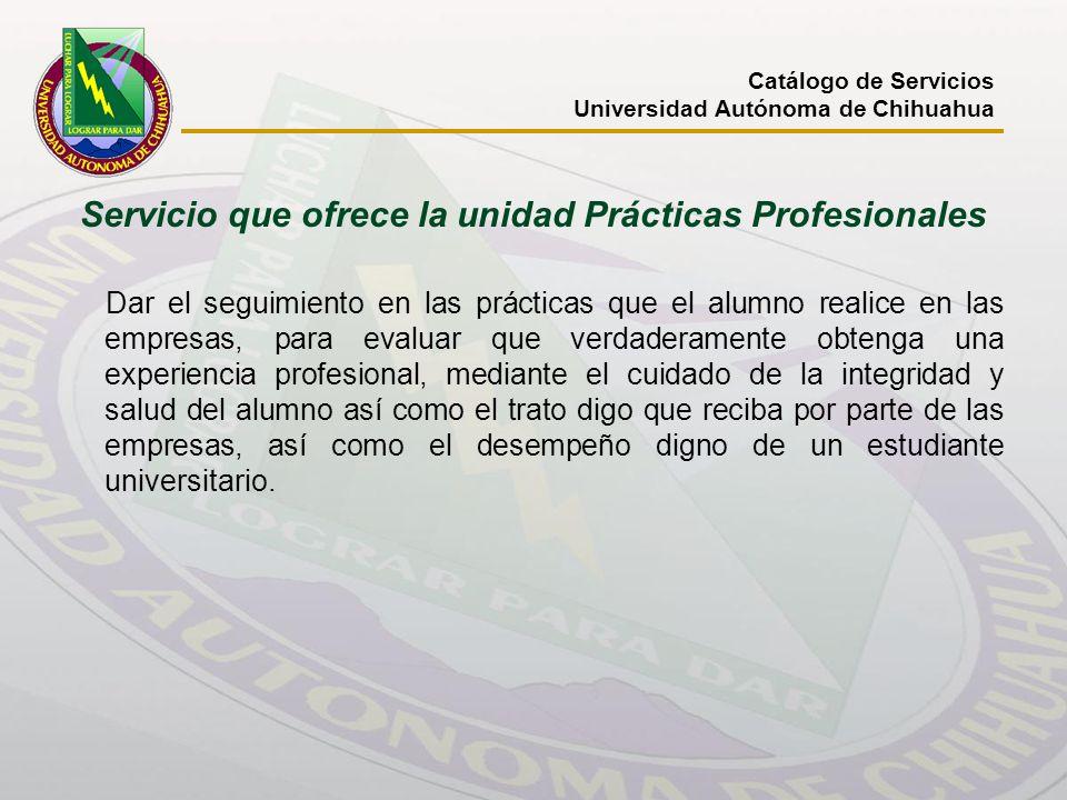 Servicio que ofrece la unidad Prácticas Profesionales Dar el seguimiento en las prácticas que el alumno realice en las empresas, para evaluar que verd