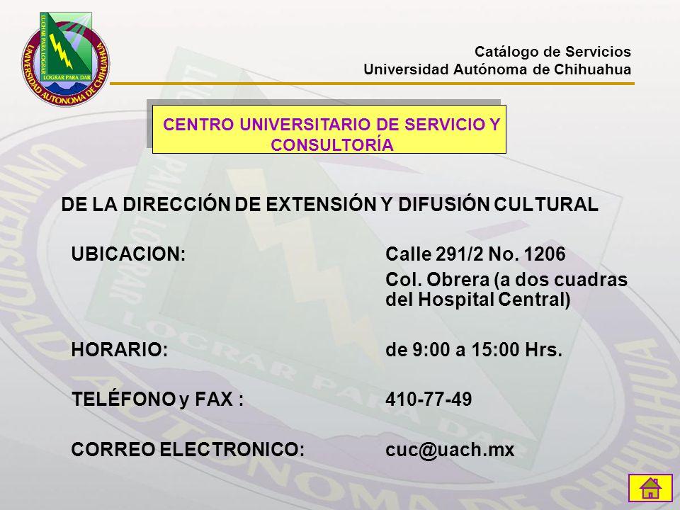 Catálogo de Servicios Universidad Autónoma de Chihuahua INFRAESTRUCTURA PARA SERVICIO A LA COMUNIDAD Todas las instalaciones universitarias y aquellas del Gobierno Estatal pertinentes a las necesidades de su actividad.
