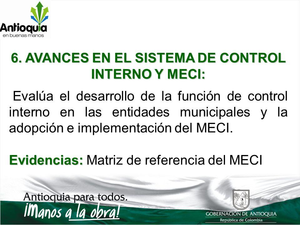 6. AVANCES EN EL SISTEMA DE CONTROL INTERNO Y MECI: Evalúa el desarrollo de la función de control interno en las entidades municipales y la adopción e
