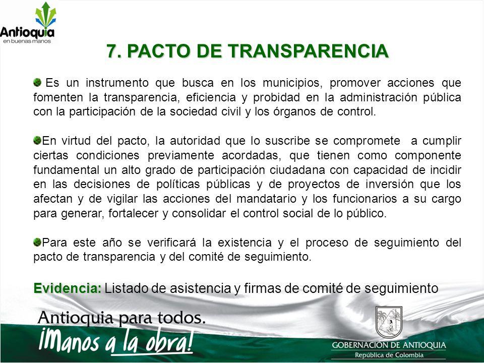7. PACTO DE TRANSPARENCIA Es un instrumento que busca en los municipios, promover acciones que fomenten la transparencia, eficiencia y probidad en la