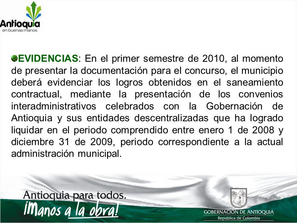 EVIDENCIAS: En el primer semestre de 2010, al momento de presentar la documentación para el concurso, el municipio deberá evidenciar los logros obteni