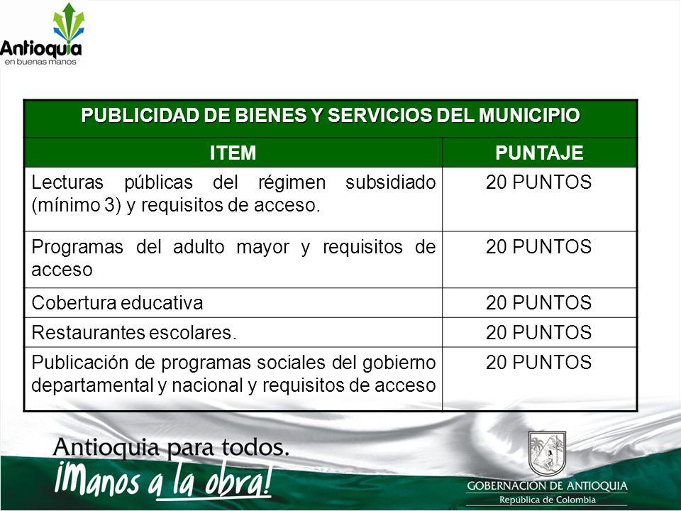 PUBLICIDAD DE BIENES Y SERVICIOS DEL MUNICIPIO ITEMPUNTAJE Lecturas públicas del régimen subsidiado (mínimo 3) y requisitos de acceso. 20 PUNTOS Progr