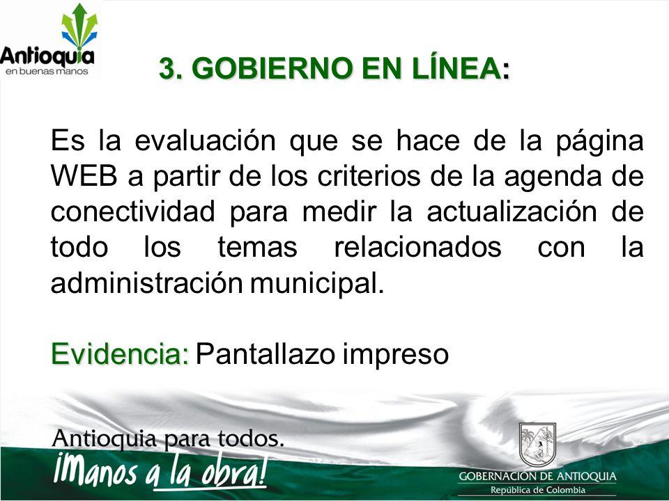 3. GOBIERNO EN LÍNEA: Es la evaluación que se hace de la página WEB a partir de los criterios de la agenda de conectividad para medir la actualización
