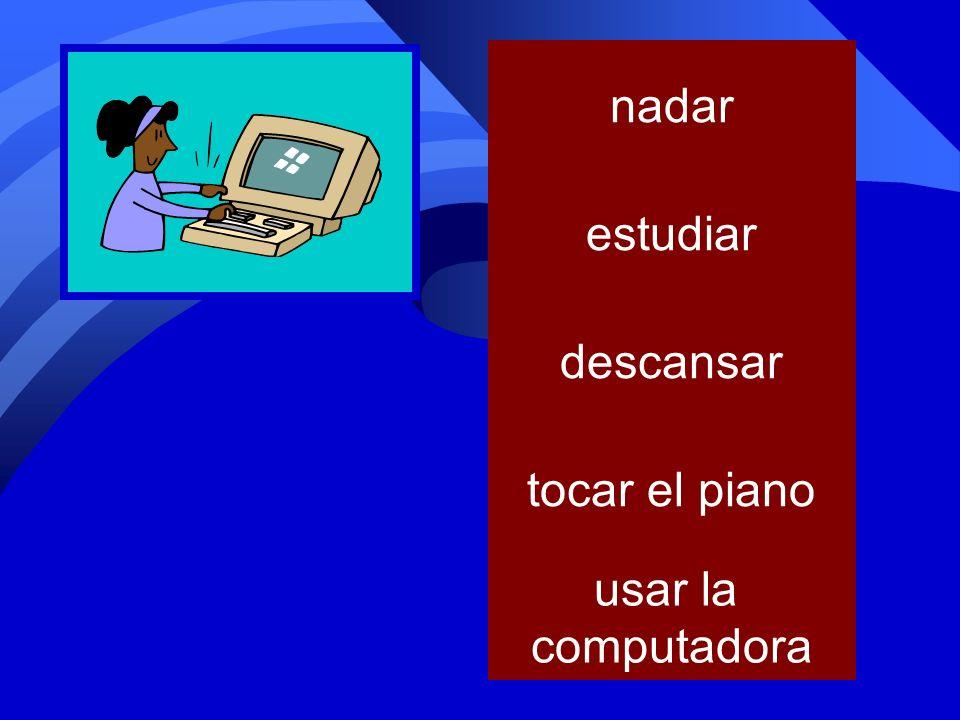 tocar el piano jugar al fútbol usar la computadora nadar estudiar