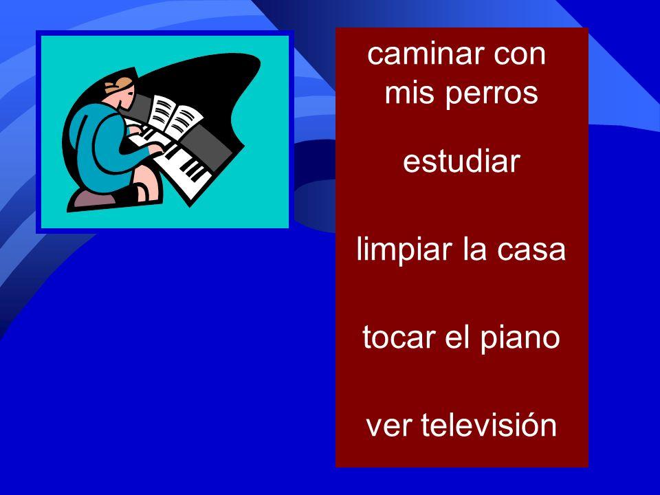 tocar el piano limpiar la casa nadar estudiar ver televisión