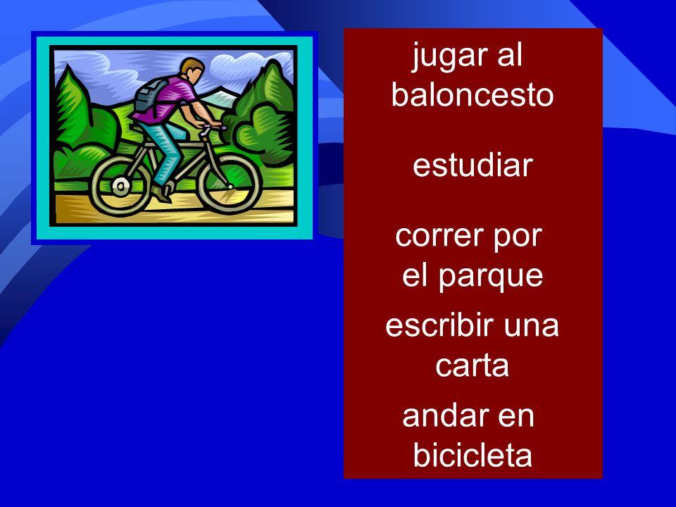 preparar la comida limpiar la casa jugar al baloncesto estudiar andar en bicicleta